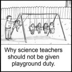why science teacher should never do playground duty