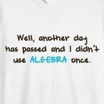 Another day passed and i did not use algebra